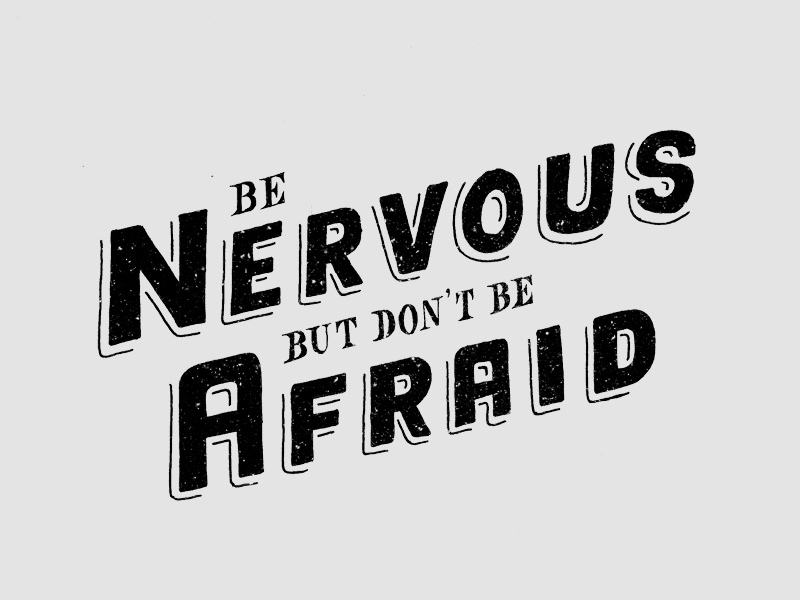 Be Nervous but don't be Afraid nervous afraid type typography graphic design lettering hand lettering