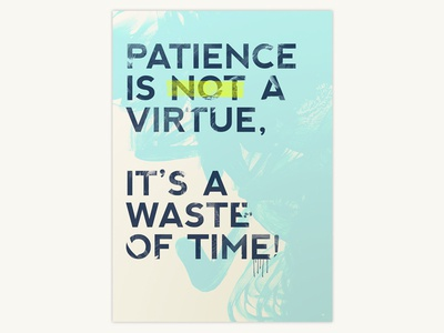 Patience is not a virtue,