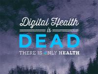 Digital Health is Dead