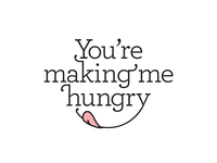You're Making Me Hungry