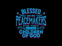 Blessed Are The Peacemakers For They Will Be Called Children Of