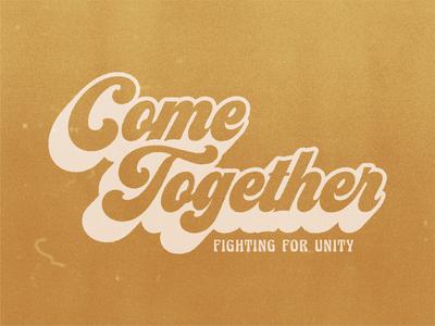 Come Together v1 script typedesign type branding logo pdx christian jesusmovement unity 70s churchbranding church risecitychurch