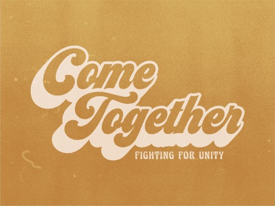 Come Together v1 script typedesign type branding logo pdx christian jesusmovement unity 70s churchbranding church risecitychurch