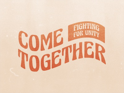 Come Together v2 unity typedesign type script risecitychurch pdx logo jesusmovement churchbranding church christian branding 70s