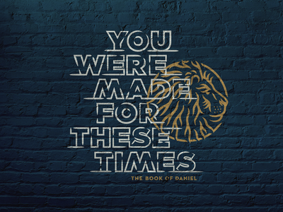 You Were Made For These Times faith christian bible daniel gold stone babylon sermonseries ministry jesus church brush lionmane lionhead lion illo illustration customtype branding seriesbranding