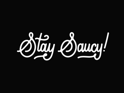 Stay saucy