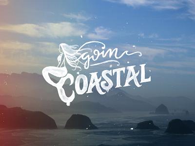 Goin Coastal Logo typography vintage type script paint lettering lettering photo type logo painted mermaid oregon coast coastal hand lettering hand drawn illustration