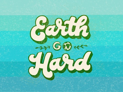Earth Go Hard environmentalist environment gradient curvy stripes texture 70s drop shadow chunky thick script script hand drawn typography illustration lettering hand lettering earth day lil dicky earth go hard earth