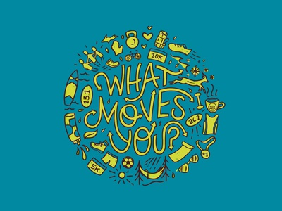 What Moves You backpack barbell michigan hiking 5k sun soccer running marathon water bottle paddleboard hammock recreation snowflake fitness what moves you typography illustration lettering hand lettering