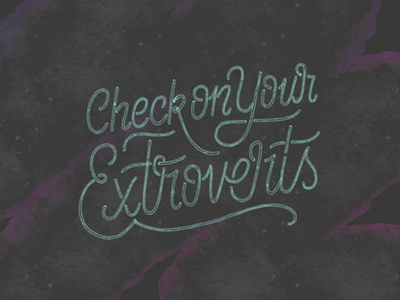 Check on Your Extroverts reminder script procreate paint texture check covid pandemic extroversion extroverts script lettering monoline script hand drawn typography illustration lettering hand lettering