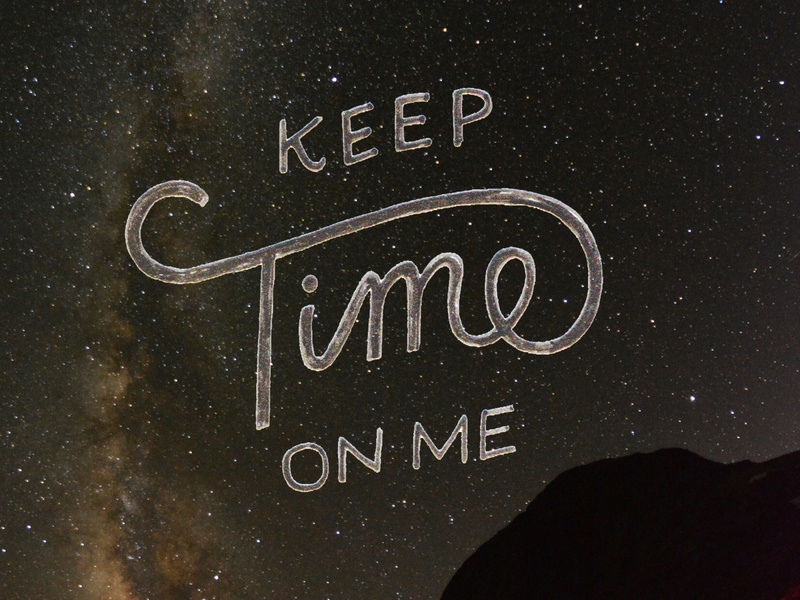 Keep Time On Me typographic galaxy wyoming hand drawn illustration lettering lettering artist photography hand lettering art fleet foxes script hand lettering logo typography stars hand lettering