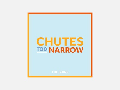 Chutes Too Narrow – The Shins the shins typogaphy personal project minimalism graphic design album cover design 100 day project