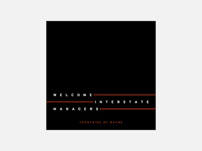 Welcome Interstate Managers – Fountains of Wayne typography personal project minimalism graphic design fountains of wayne album cover design 100 day project