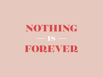 Nothing Is Forever minimalism type design typeface graphic design typography