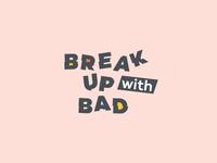Break Up With Bad