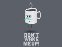 Don't Wake Me Up!