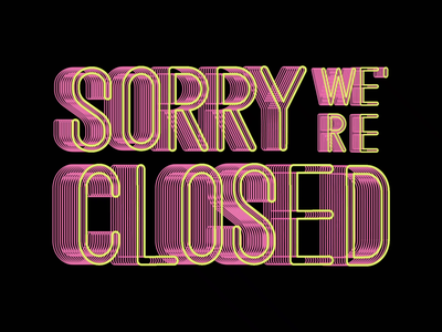 Sorry We're Closed |  Custom Type motion design motion illustration after effects animation after effects custom layout neon letter 3d graphic design typography type animation lettering design
