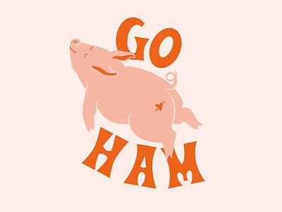Go Ham or Go Home ham pig type illustration