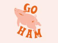 Go Ham or Go Home