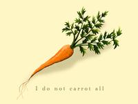 I do not carrot all