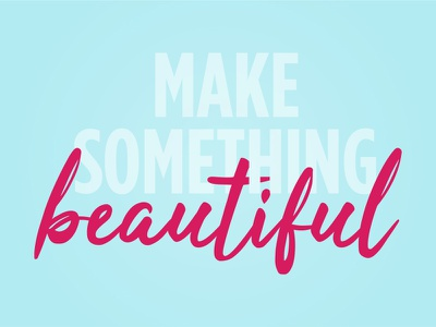 Make Something Beautiful pastel color blue pink gotham condensed typography lettering bold branding
