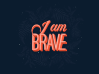 I Am Brave type quote lettering typography hand lettering