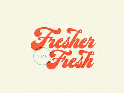 Fresher than Fresh script script lettering custom lettering tampa designer typography vector design lettering