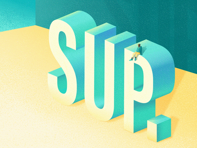 sup, dribbble peeps grain grain texture teal illustrative lettering illustration vector 3d type sup lettering art typogaphy custom type lettering