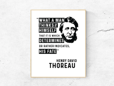 """- Thoreau - """"What A Man Thinks of himself..."""""""