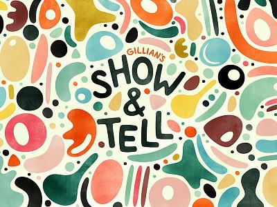 Show & Tell blobby blobs blob abstract illustraion handwriting font type pattern typogaphy