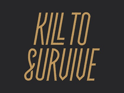 Kill to Survive survive kill lettering type typography