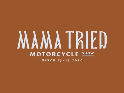 2020 Mama Tried Motorcycle Show logotype typography motorcycle show moto