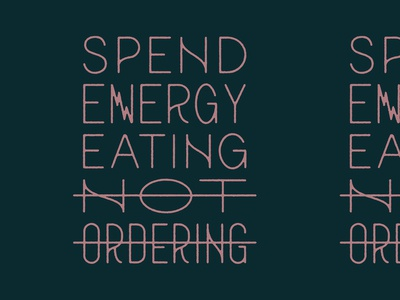 Spend Energy Eating Not Ordering