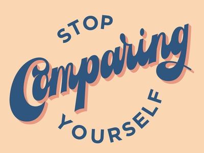 Stop Comparing Yourself vector illustrator design typography hand lettering lettering
