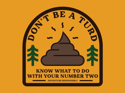 Don't Be A Turd illustration outdoor badge national park wilderness outdoors logo vintage patch retro badge