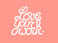 Love Your Work — Handlettering