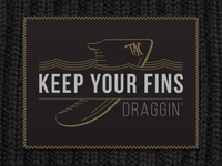Keep your fins draggin'