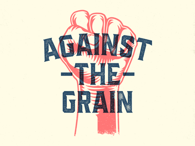 Against The Grain vintage custom type against the grain fist illustration vector graphic design type typography design