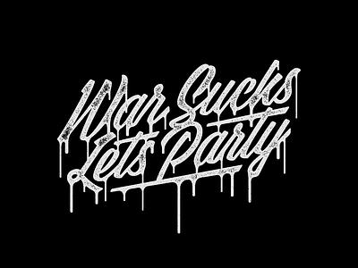 War Sucks Let's Party! peace anti war cursive illustration graphic design vector type lettering custom type typography design
