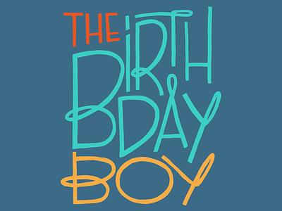 The Birthday Boy tshirt design birthday typography illustration handlettering