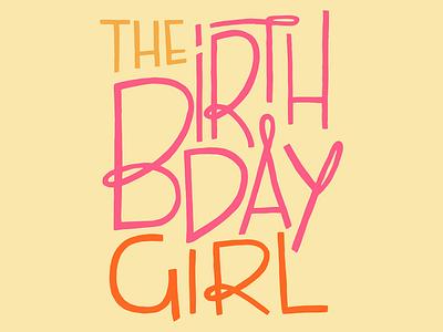 The Birthday Girl tshirt design birthday typography illustration handlettering