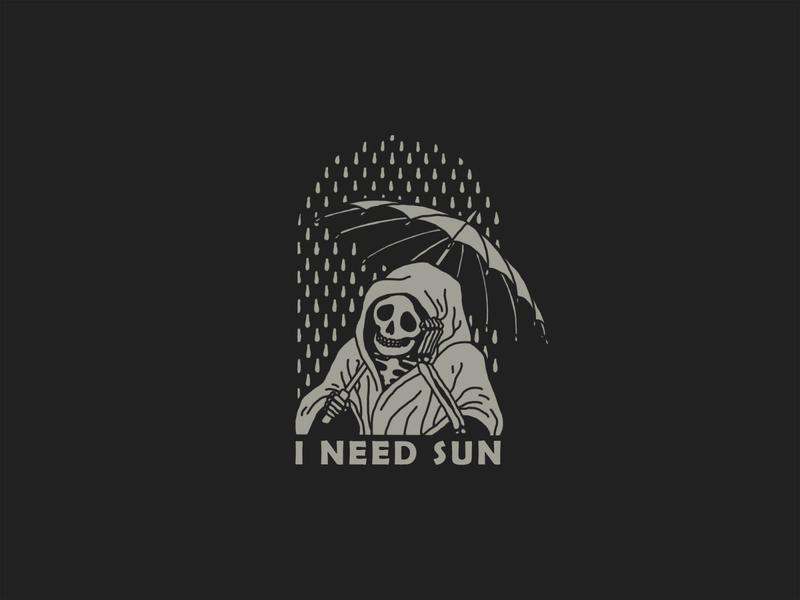 I Need Sun umbrella badgedesign simple design merchandising merch design tattoo design rain dark sky reaper skull artwork typography illustration print branding grey icon logo black design