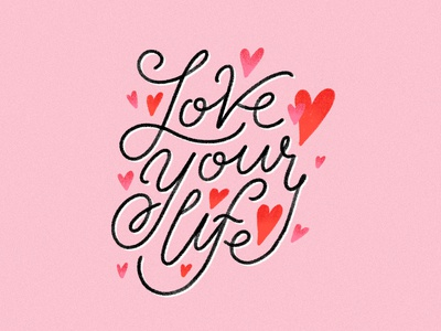 Love Your Life — Dribbble Weekly Warmup