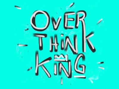 over think king sketch hand lettering lettering
