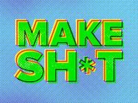 Make Sh*t