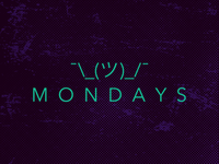 Mondays, amirite?