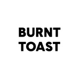 Burnt Toast ®