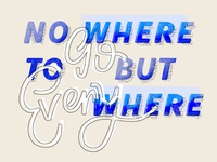 No Where To Go But Everywhere