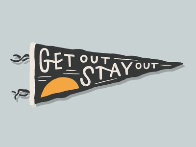 Get Out Stay Out wild wilderness pnw outdoor shadow lettering quotes flag sunset sunrise shirtdesign outdoorsy outdoors outside pennant