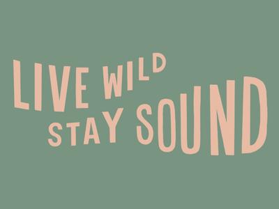 Live Wild Stay Sound